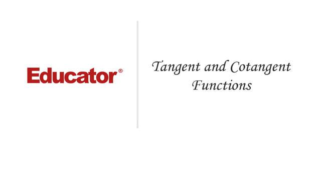 37 Tangent And Cotangent Functions Math Analysis Educatorcom